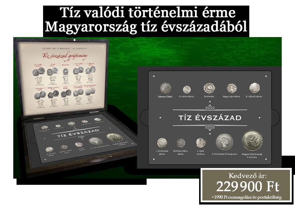 Tíz valódi történelmi érme Magyarország tíz évszázadából!